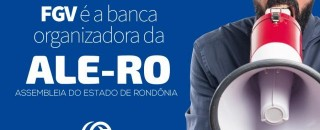 FGV é a banca organizadora do concurso da Assembleia Legislativa de Rondônia