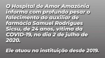 Nota de Pesar do Hospital de Amor Amazônia sobre o falecimento do auxiliar de farmácia Samuel Rodrigues Sicsu