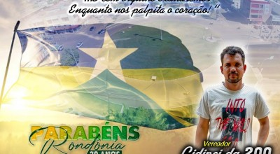 Vereador Cidinei da 200 parabeniza Rondônia pelos 39 anos de criação