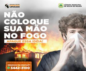 Câmara de Rolim de moura - Campanha Não coloque sua mão no fogo